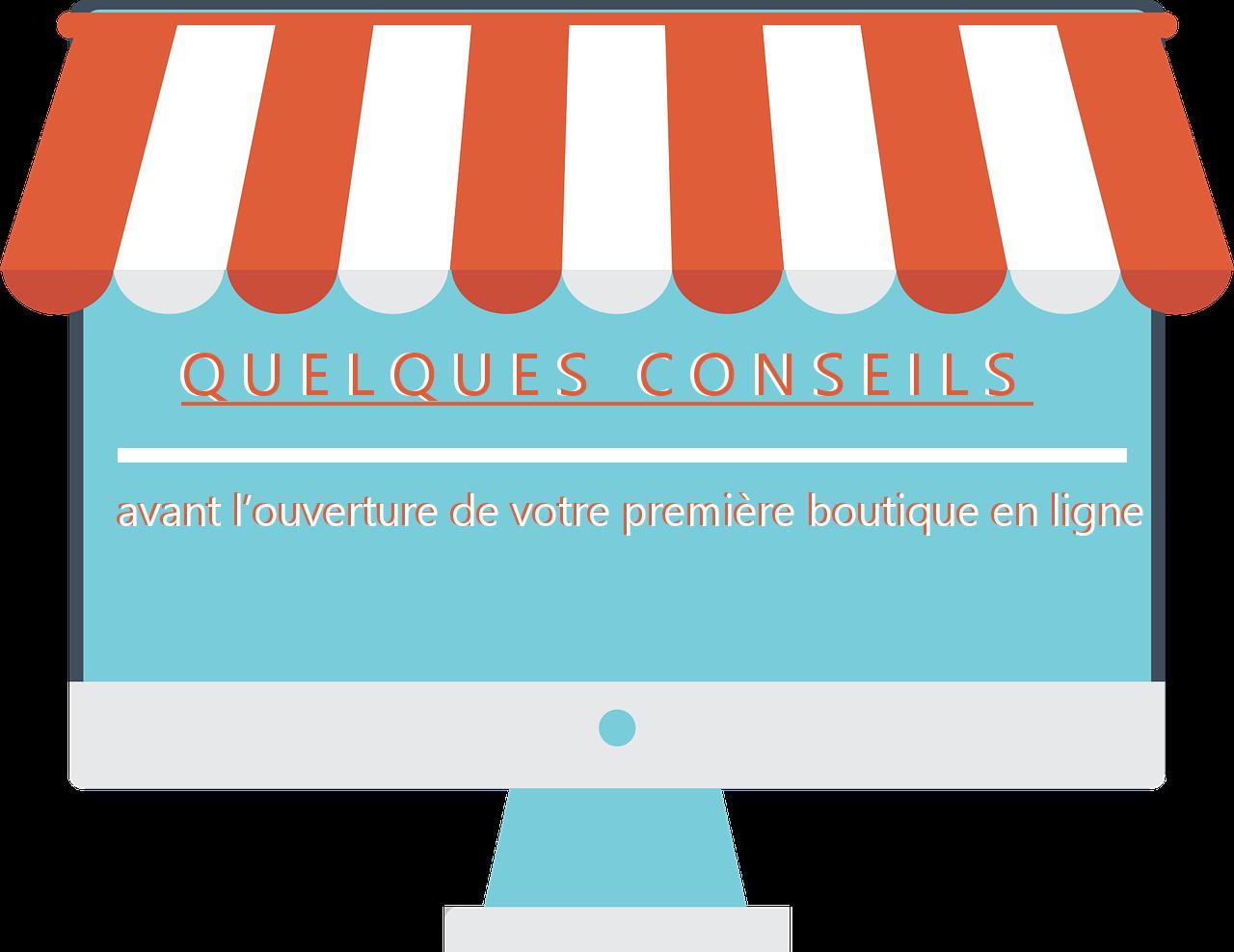 Quelques conseils avant l'ouverture de votre première boutique en ligne